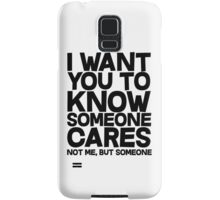 I want you to know someone cares, not me but someone Samsung Galaxy Case/Skin