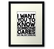 I want you to know someone cares, not me but someone Framed Print