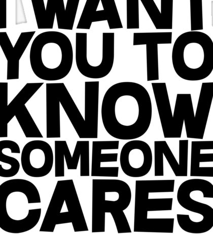 I want you to know someone cares, not me but someone Sticker
