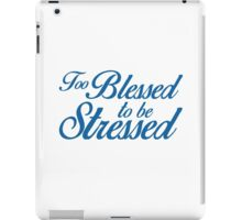 Too Blessed To Be Stressed - Motivational Design - Parks and Rec Reference - Feel Good Saying iPad Case/Skin