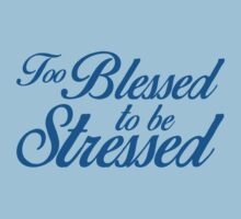 Too Blessed To Be Stressed - Motivational Design - Parks and Rec Reference - Feel Good Saying by Kelmo
