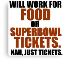 WILL WORK FOR FOOD OR SUPERBOWL TICKETS Canvas Print