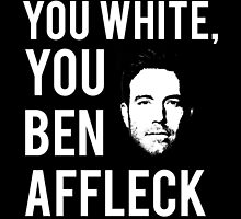 You white, you Ben Affleck by nimbusnought