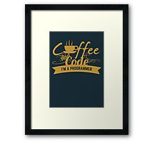 programmer : coffee and code. I am a programmer Framed Print