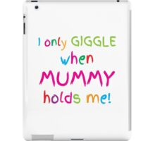 I only GIGGLE when mummy holds me iPad Case/Skin