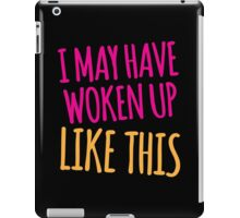 I may have woken up like this iPad Case/Skin