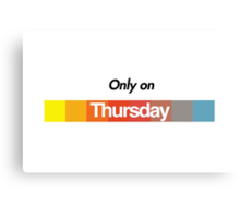 Only on Thursday Canvas Print