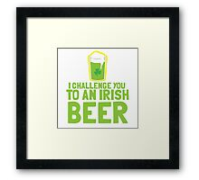 I challenge you to an IRISH beer  Framed Print