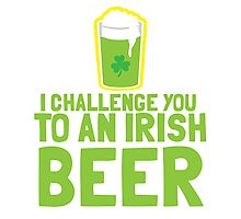 I challenge you to an IRISH beer  Photographic Print