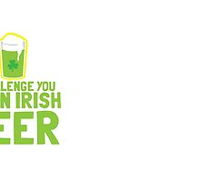 I challenge you to an IRISH beer  by jazzydevil