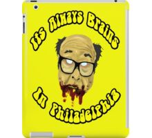 Its Always Brains In Philadelphia - Frank Reynolds iPad Case/Skin