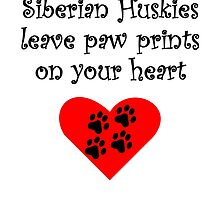 Siberian Huskies Leave Paw Prints On Your Heart by kwg2200