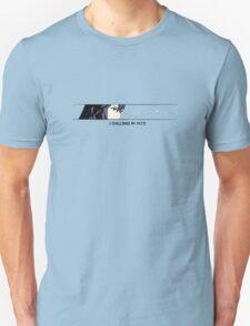 I Challenge My Fate Unisex T-Shirt