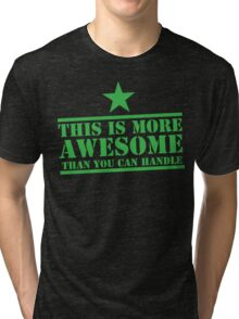 This is more AWESOME than you can handle! Tri-blend T-Shirt