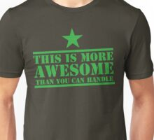 This is more AWESOME than you can handle! Unisex T-Shirt