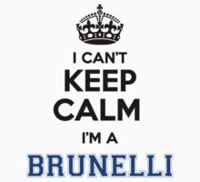 I cant keep calm Im a BRUNELLI by icant
