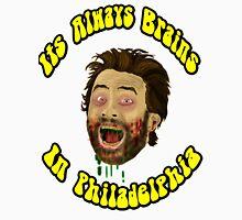 Its Always Brains In Philadelphia - Charlie Kelly Unisex T-Shirt