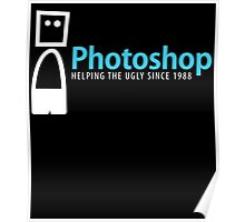 PHOTOSHOP helping the ugly since 1988 Poster