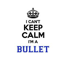 I cant keep calm Im a BULLET Photographic Print