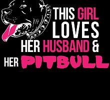 this girl loves her husband & her pitbull by birthdaytees