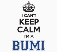 I cant keep calm Im a BUMI by icant