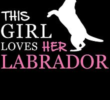 THIS GIRL LOVES HER LABRADOR by birthdaytees