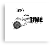 There's Still Time Canvas Print