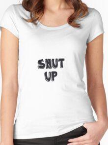 Shut up! Women's Fitted Scoop T-Shirt