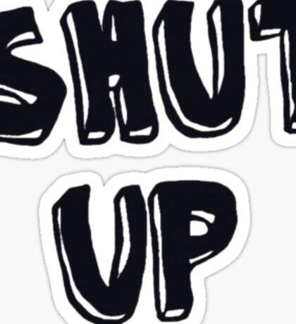 Shut up! Sticker