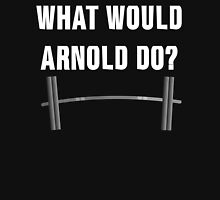 What would Arnold do? (Gym Wear) Unisex T-Shirt