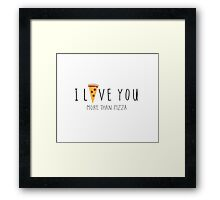I Love You More Than Pizza Framed Print
