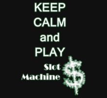 Keep Calm and play slot machines by ilmagatPSCS2