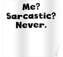 Me? Sarcastic? Never? Poster