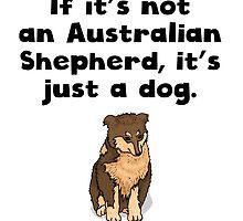 If It's Not An Australian Shepherd by kwg2200