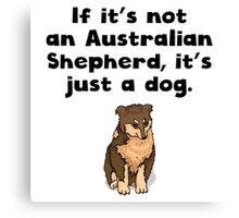 If It's Not An Australian Shepherd Canvas Print