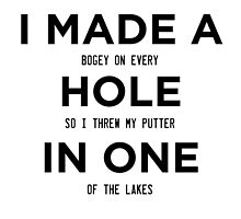 I made a bogey on every hole so i threw my putter in one of the lakes by teeshoppy