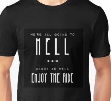 'We're all going to hell, might as well enjoy the ride' Supernatural quote Unisex T-Shirt