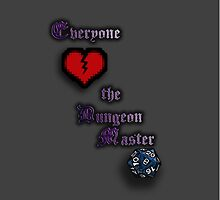 "Everyone ""loves"" the Dungeon Master by CRDesigns"