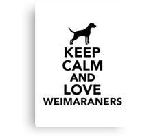 Keep calm and love Weimaraners Canvas Print