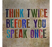 Think Twice Before You Speak Once Photographic Print