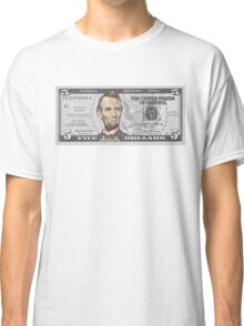 Have You Seen The New Five Dollar Bill? Classic T-Shirt