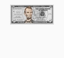 Have You Seen The New Five Dollar Bill? Unisex T-Shirt