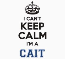 I cant keep calm Im a CAIT by icant