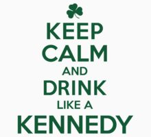 Celtic-Inspired 'Keep Calm and Drink Like a Kennedy' Irish Last Name T-Shirts, Hoodies and Gifts by Albany Retro