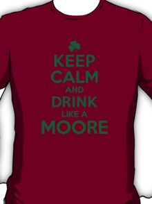 Must-Have 'Keep Calm and Drink Like a Moore' Irish Last Name T-Shirts, Hoodies and Gifts T-Shirt