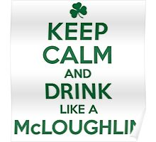 Excellent 'Keep Calm and Drink Like a McLoughlin' Irish Last Name T-Shirts, Hoodies and Gifts Poster