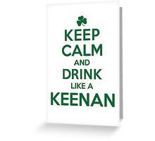 Cool 'Keep Calm and Drink Like a Keenan' Irish Last Name T-Shirts, Hoodies and Gifts Greeting Card