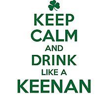 Cool 'Keep Calm and Drink Like a Keenan' Irish Last Name T-Shirts, Hoodies and Gifts Photographic Print