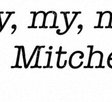 My, my, my, my, Mitchell. - MST3K Sticker