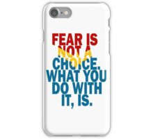 Fear Is Not A Choice iPhone Case/Skin